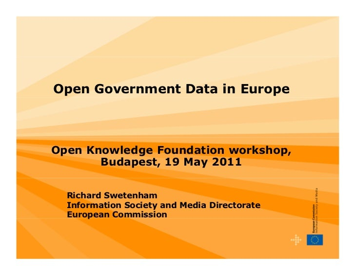 Open Government Data in EuropeOpen Knowledge Foundation workshop,       Budapest, 19 May 2011  Richard Swetenham  Informat...