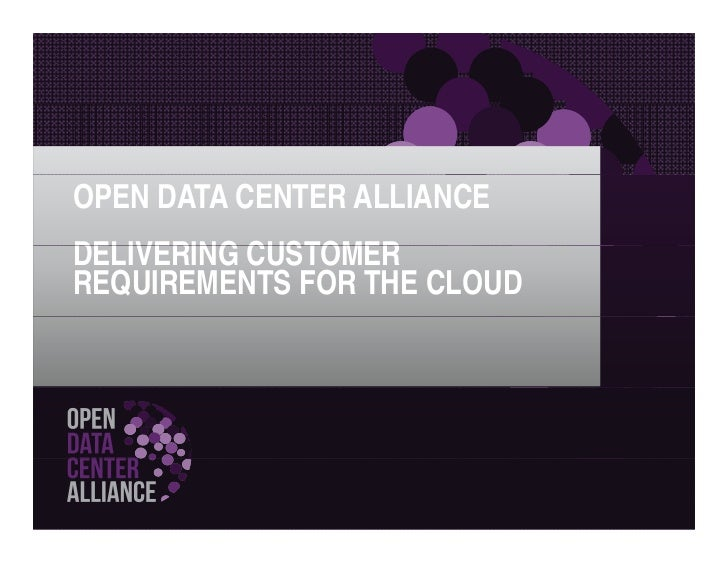 OPEN DATA CENTER ALLIANCEDELIVERING CUSTOMERREQUIREMENTS FOR THE CLOUD