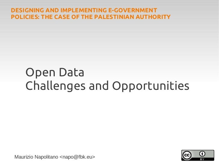 DESIGNING AND IMPLEMENTING E-GOVERNMENTPOLICIES: THE CASE OF THE PALESTINIAN AUTHORITY     Open Data     Challenges and Op...
