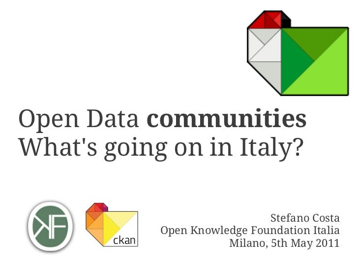 Open Data communitiesWhats going on in Italy?                               Stefano Costa            Open Knowledge Founda...