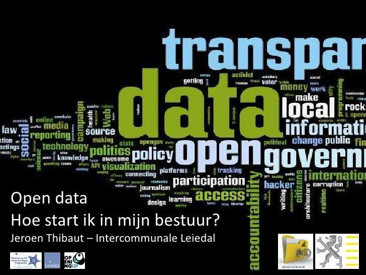 Open dataHoe start ik in mijn bestuur?Jeroen Thibaut – Intercommunale Leiedal