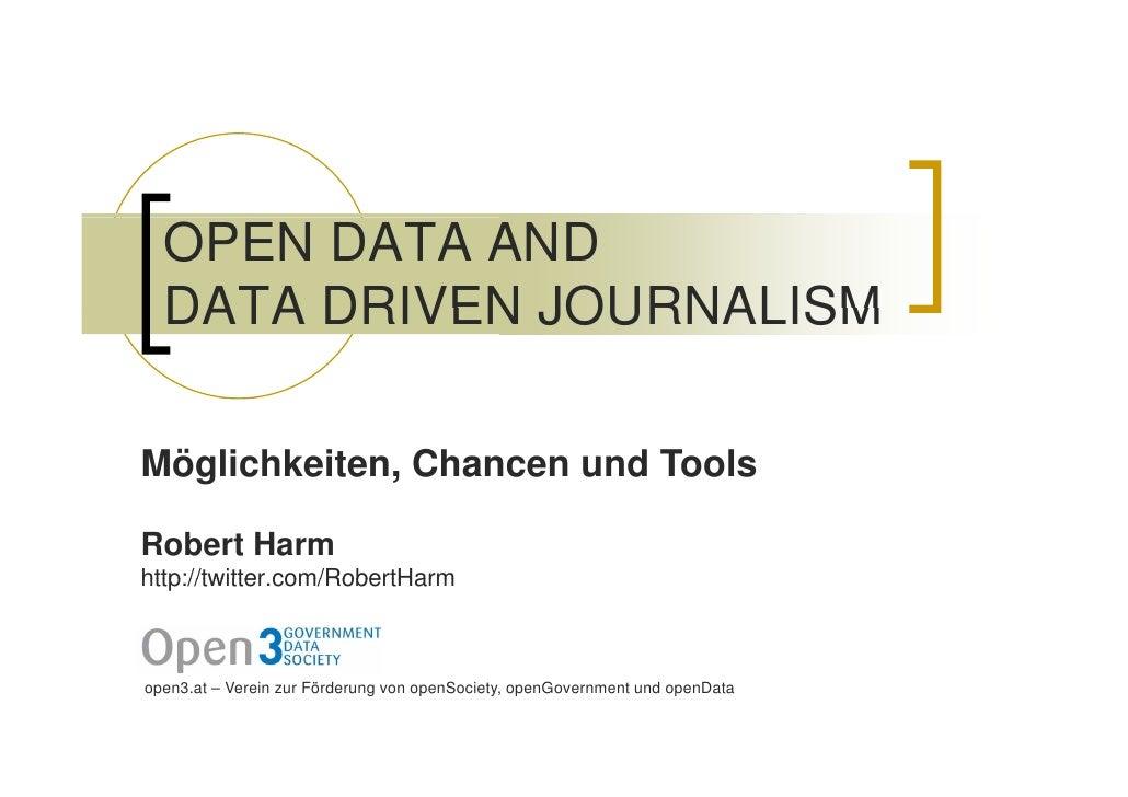 OPEN DATA AND   DATA DRIVEN JOURNALISM  Möglichkeiten, Chancen und Tools  Robert Harm http://twitter.com/RobertHarm http:/...