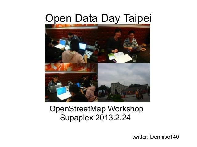 Open Data Day TaipeiOpenStreetMap WorkshopSupaplex 2013.2.24twitter: Dennisc140