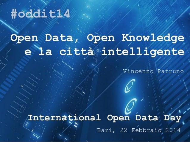 Open Data, Open Knowledge e la città intelligente Vincenzo Patruno  International Open Data Day Bari, 22 Febbraio 2014