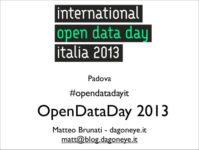 Padova      #opendatadayitOpenDataDay 2013 Matteo Brunati - dagoneye.it   matt@blog.dagoneye.it
