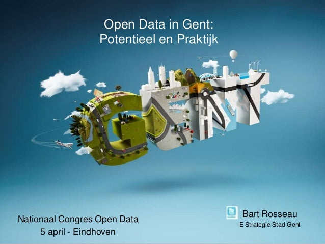 Open Data in Gent:                  Potentieel en Praktijk                                            Bart RosseauNationaa...