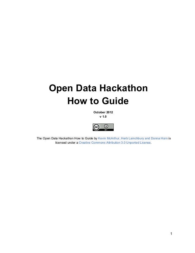 Open Data HackathonHow to GuideOctober 2012v 1.0The Open Data Hackathon How to Guide by Kevin McArthur, Herb Lainchbury an...