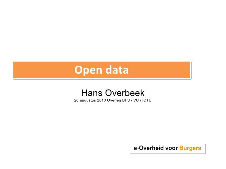 Homepage Overheid heeft Antwoord© Open data Hans Overbeek 26 augustus 2010 Overleg BFS / VU / ICTU