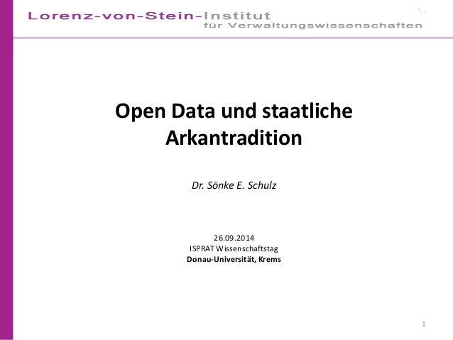 1 Open Data und staatliche Arkantradition Dr. Sönke E. Schulz 26.09.2014 ISPRAT Wissenschaftstag Donau-Universität, Krems