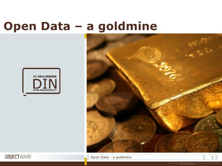Open Data - a goldmine<br />1<br />Open Data – a goldmine<br />Photo by BullionVault @ Flickr, CC BY-ND<br />