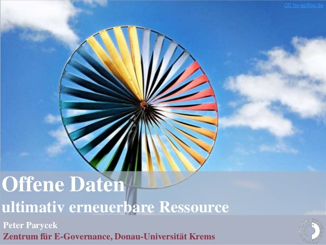 Offene Datenultimativ erneuerbare RessourcePeter ParycekZentrum für E-Governance, Donau-Universität KremsCC by epSos.de