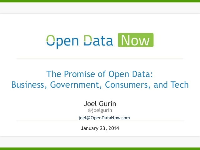 The Promise of Open Data: Business, Government, Consumers, and Tech  joel@OpenDataNow.com January 23, 2014