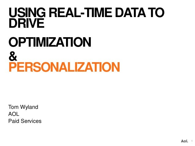USING REAL-TIME DATATO DRIVE OPTIMIZATION & PERSONALIZATION Tom Wyland AOL Paid Services 1