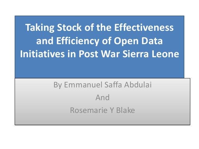 Taking Stock of the Effectivenessand Efficiency of Open DataInitiatives in Post War Sierra LeoneBy Emmanuel Saffa AbdulaiA...