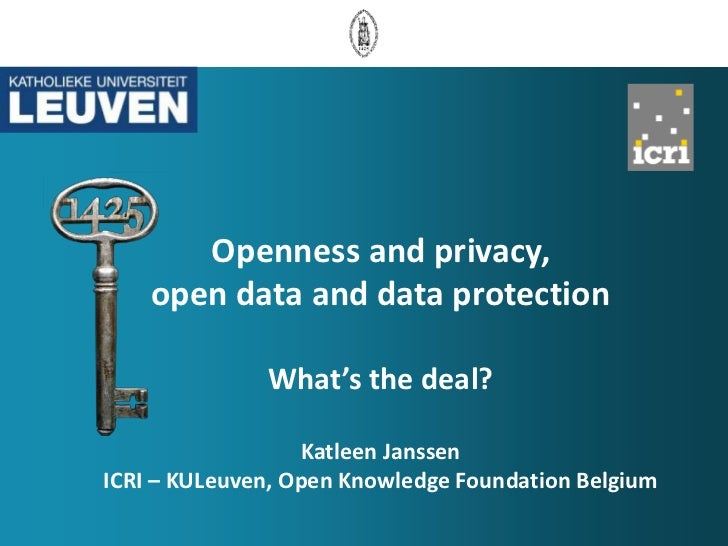 Openness and privacy,    open data and data protection              What's the deal?                  Katleen JanssenICRI ...