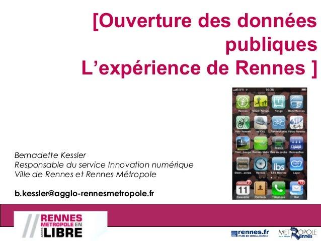 Bernadette Kessler Responsable du service Innovation numérique Ville de Rennes et Rennes Métropole b.kessler@agglo-rennesm...