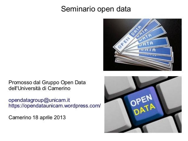 Seminario open dataPromosso dal Gruppo Open DatadellUniversità di Camerinoopendatagroup@unicam.ithttps://opendataunicam.wo...