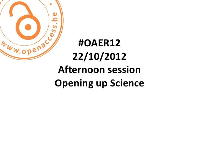 #OAER12   22/10/2012Afternoon sessionOpening up Science