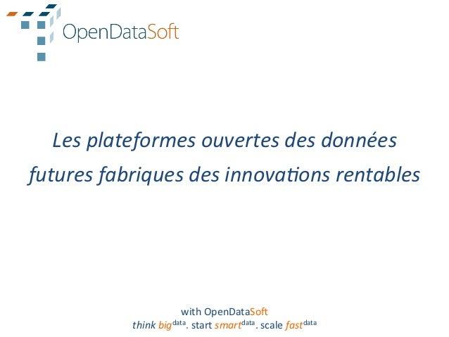 Les plateformes ouvertes des données futures fabriques des innova8ons rentables                       ...