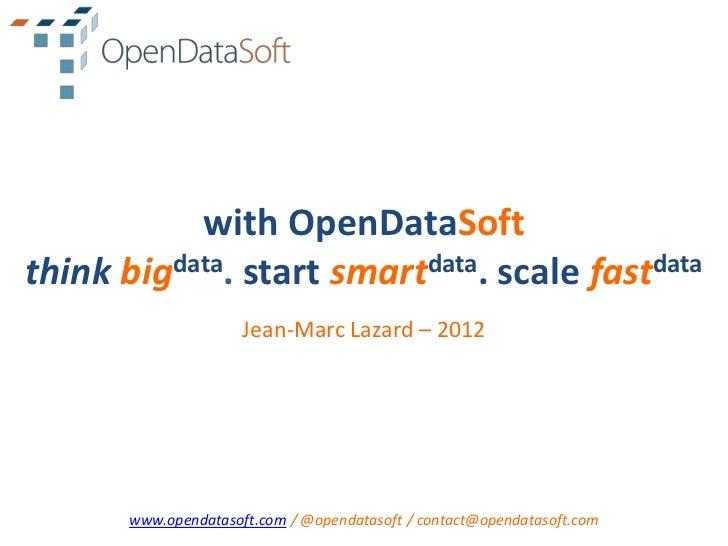 with OpenDataSoftthink bigdata. start smartdata. scale fastdata                      Jean-Marc Lazard – 2012       www.ope...