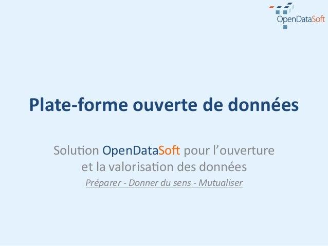 Plate-‐forme ouverte de données    Solu%on OpenDataSo. pour l'ouverture         et la valorisa%on d...