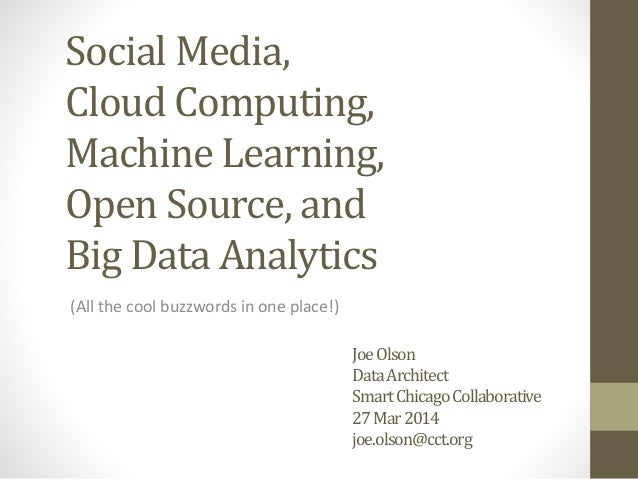 Social Media, Cloud Computing, Machine Learning, Open Source, and Big Data Analytics (Chicago Summit)