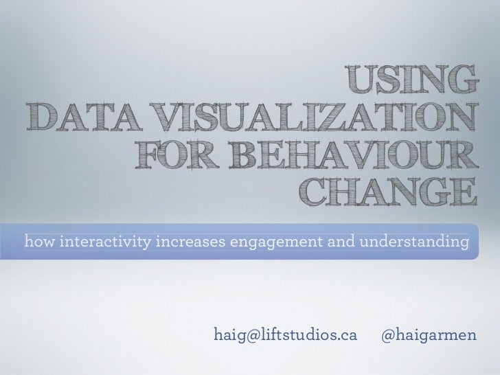 USINGDATA VISUALIZATION    FOR BEHAVIOUR           CHANGEhow interactivity increases engagement and understanding         ...