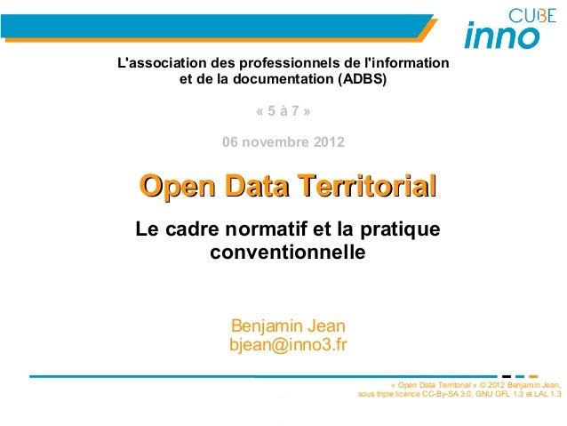 « Open Data Territorial » © 2012 Benjamin Jean,sous triple licence CC-By-SA 3.0, GNU GFL 1.3 et LAL 1.31Open Data Territor...