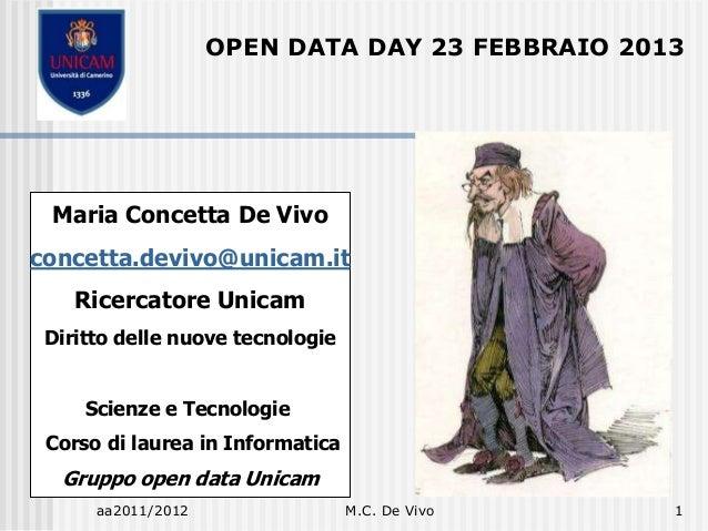 OPEN DATA DAY 23 FEBBRAIO 2013 Maria Concetta De Vivoconcetta.devivo@unicam.it    Ricercatore Unicam Diritto delle nuove t...