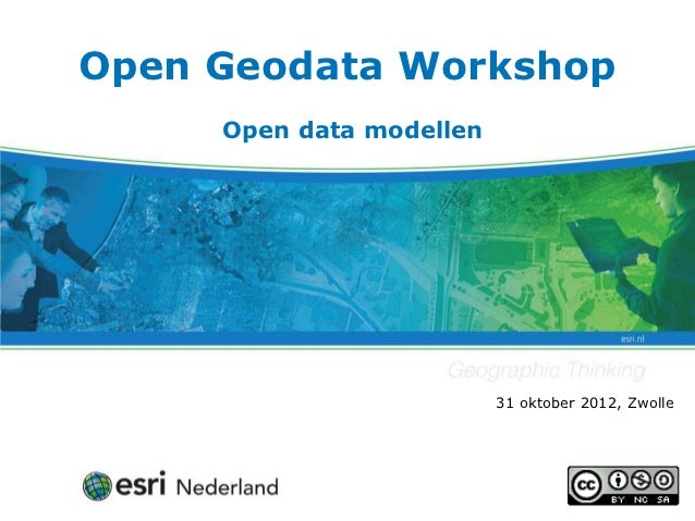 Open Geodata Workshop     Open data modellen                          31 oktober 2012, Zwolle