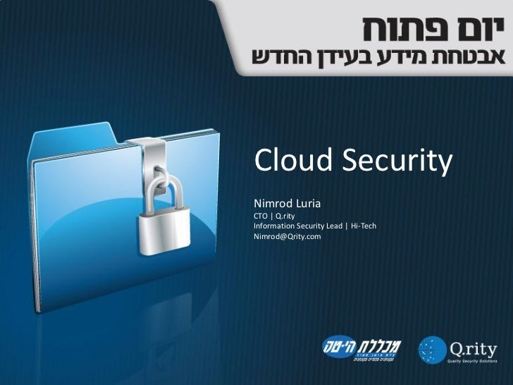 Cloud SecurityNimrod LuriaCTO | Q.rityInformation Security Lead | Hi-TechNimrod@Qrity.com