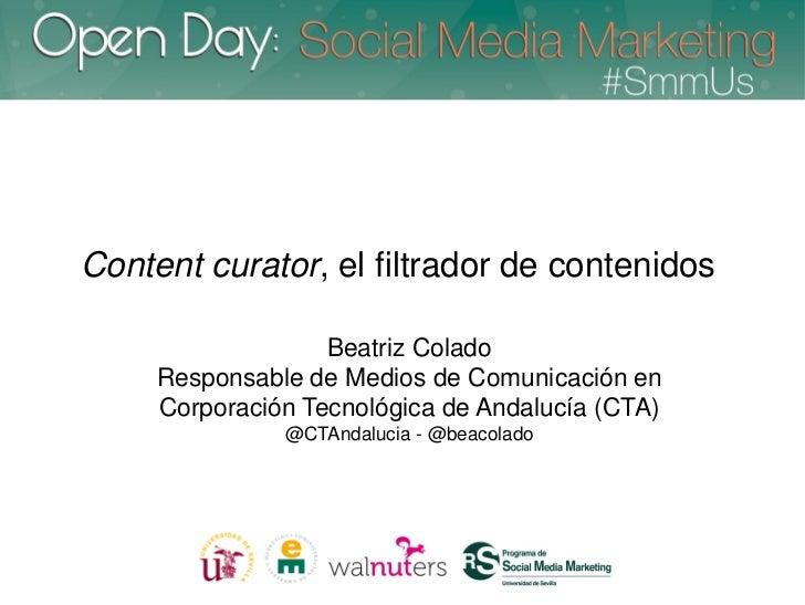Content curator, el filtrador de contenidos                   Beatriz Colado     Responsable de Medios de Comunicación en ...