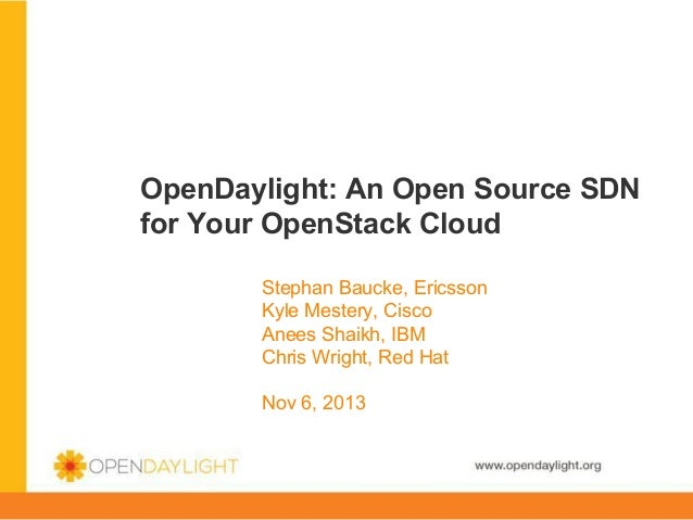 OpenDaylight: An Open Source SDN for Your OpenStack Cloud Stephan Baucke, Ericsson Kyle Mestery, Cisco Anees Shaikh, IBM C...