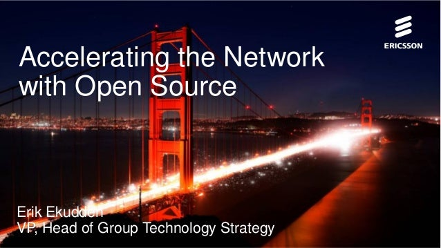 Accelerating the Network with Open Source  Erik Ekudden VP, Head of Group Technology Strategy