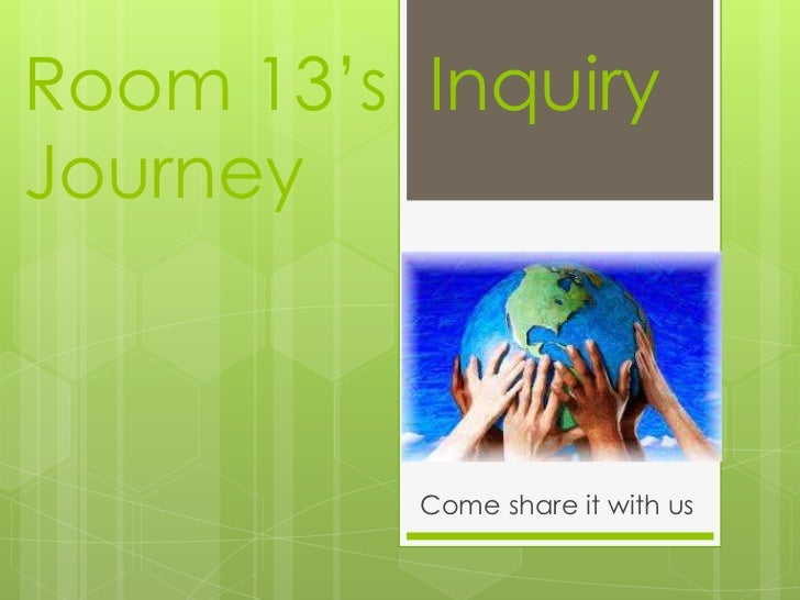 Room 13's InquiryJourney          Come share it with us
