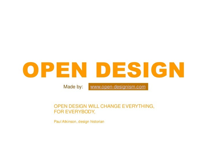 OPEN DESIGN       Made by:         www.open-designism.com  OPEN DESIGN WILL CHANGE EVERYTHING,  FOR EVERYBODY,  Paul Atkin...
