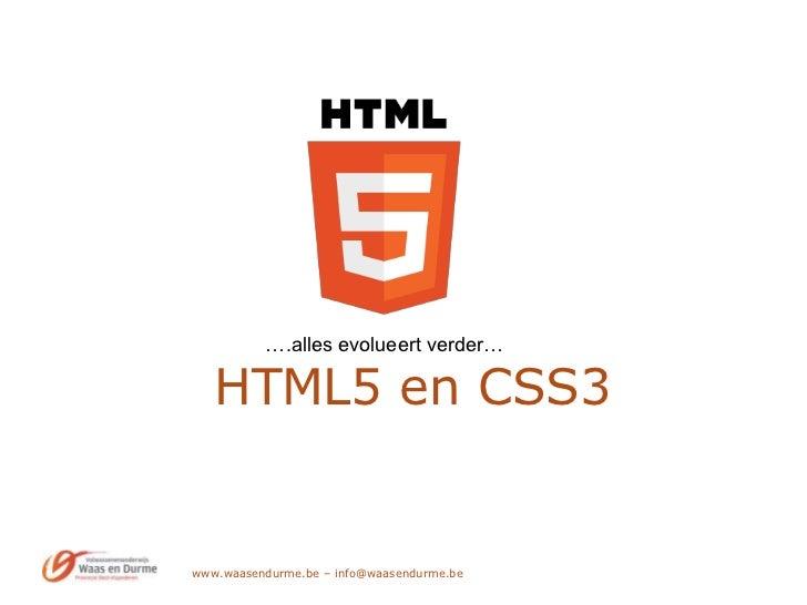 www.waasendurme.be – info@waasendurme.be<br />HTML5 en CSS3<br />….alles evolueert verder…<br />