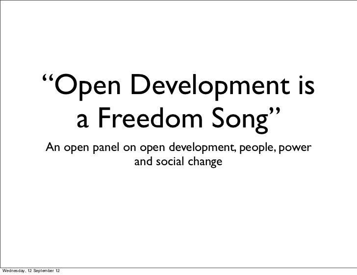 """""""Open Development is                   a Freedom Song""""                   An open panel on open development, people, power ..."""
