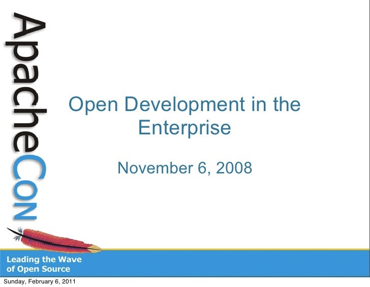 Open Development in the                           Enterprise                           November 6, 2008Sunday, February 6,...