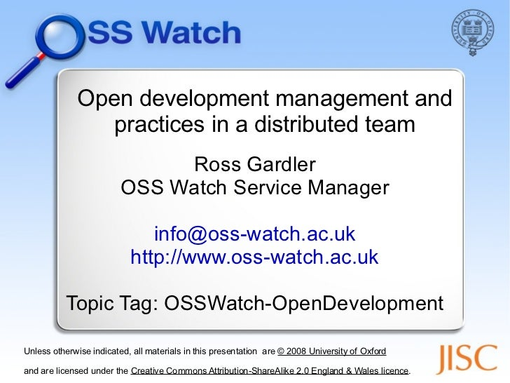 Open development management and practices in a distributed team Ross Gardler OSS Watch Service Manager [email_address] htt...