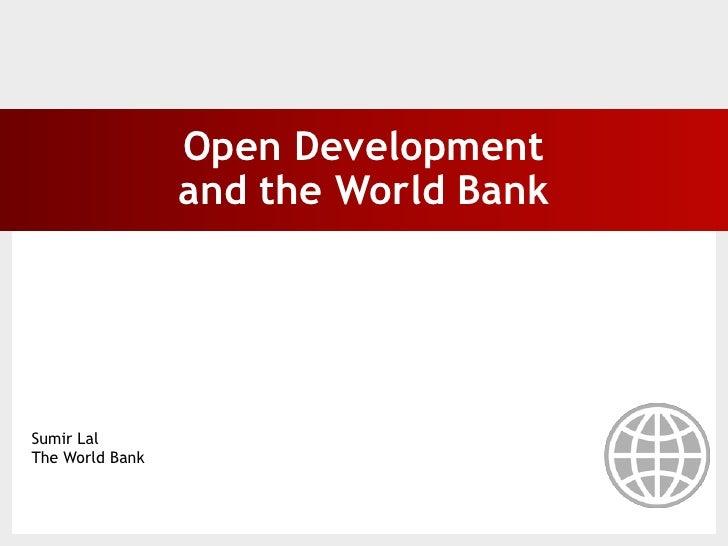 Open Development                 and the World BankSumir LalThe World Bank