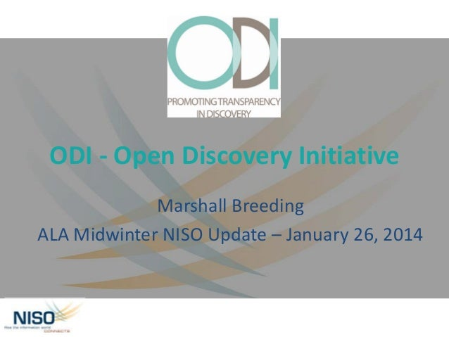 ODI - Open Discovery Initiative Marshall Breeding ALA Midwinter NISO Update – January 26, 2014