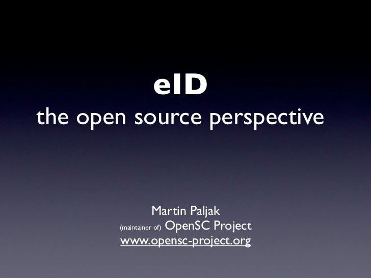eIDthe open source perspective                  Martin Paljak       (maintainer of) OpenSC Project       www.opensc-projec...