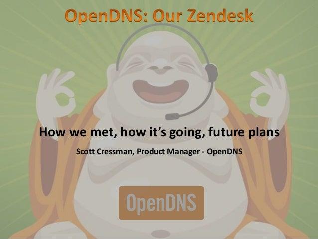 Zendesk User Group - May 14 2013 - OpenDNS & Zendesk