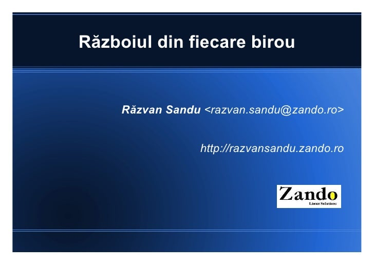 Războiul din fiecare birou Răzvan Sandu  <razvan.sandu@zando.ro> http://razvansandu.zando.ro