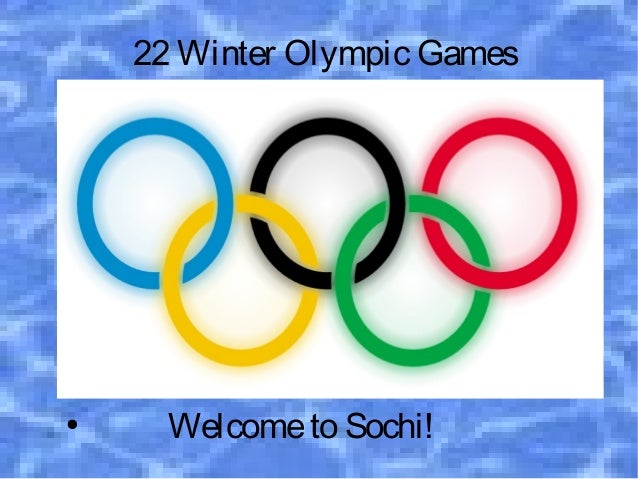 22 Winter Olympic Games ●  ●  ●  ●  ●  ●  ●  ●  Welcome to Sochi!