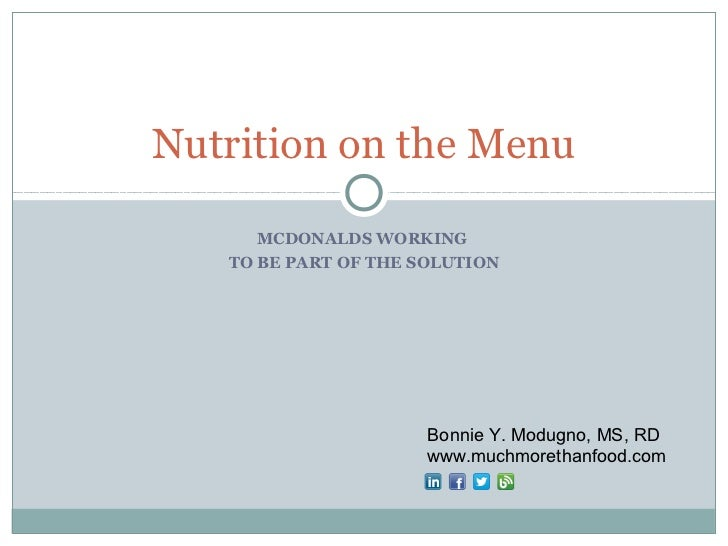 Nutrition on the Menu      MCDONALDS WORKING   TO BE PART OF THE SOLUTION                      Bonnie Y. Modugno, MS, RD  ...