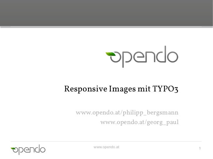 Responsive Images mit TYPO3  www.opendo.at/philipp_bergsmann        www.opendo.at/georg_paul       www.opendo.at          ...