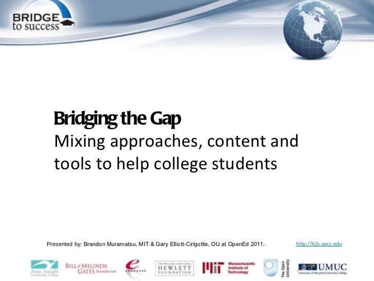 Presented by : Brandon Muramatsu, MIT & Gary Elliott-Cirigottis, OU at OpenEd 2011. http://b2s.aacc.edu Bridging the Gap M...