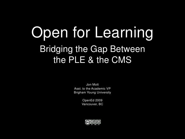 Open for Learning<br />Bridging the Gap Between<br />the PLE & the CMS<br />Jon Mott<br />Asst. to the Academic VP<br />Br...